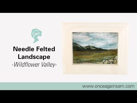 Makers Eye View - Needle Felted Landscape (Wildflower Valley Scene)