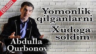 Abdulla Qurbonov - Hayotdagi xatosi, kutilmagan tuhmat va uni suyaganlar haqida (Exclusive Intervyu)