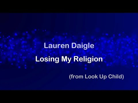 Losing My Religion - Lauren Daigle [lyrics]