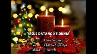 Chaken Supusepa - YESUS DATANG KE DUNIA