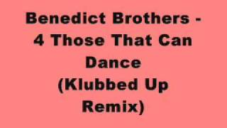 Benedict Brothers - 4 Those That Can Dance (Klubbed Up Remix)