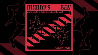 """Mundy's Bay """"What Would it Take to Make This Real"""""""