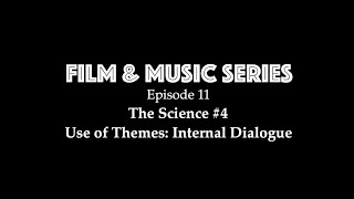 Film & Music Series Ep. 11 - The Science #4: Use of Themes for Internal Dialogue