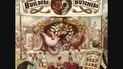 The Builders And The Butchers - Short Way Home