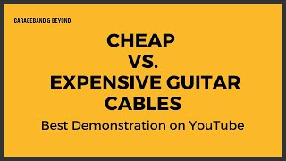 Cheap VS. Expensive Guitar Cable - BEST DEMO ON YOUTUBE