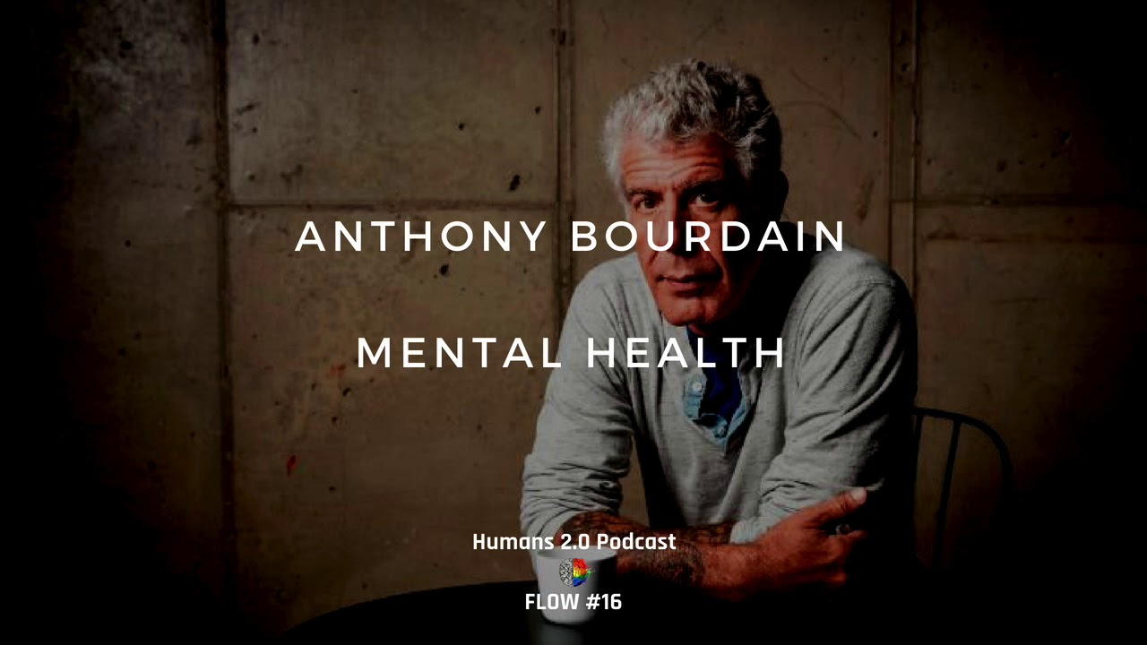 FLOW #16 - Anthony Bourdain and Current State of Mental Health Around the  World