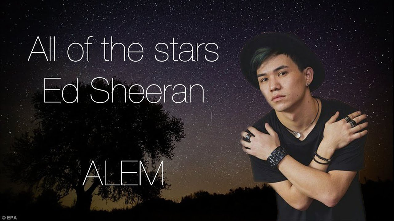 Ed Sheeran - All of the stars cover by Alem | Batyrkhan ...