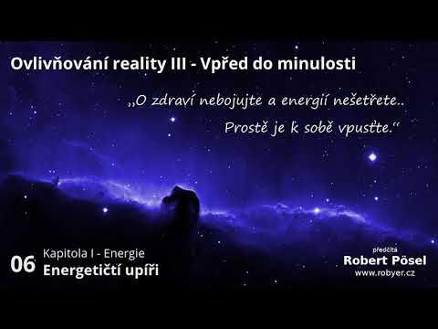 06 - Energetičtí upíři ~ Ovlivňování reality III