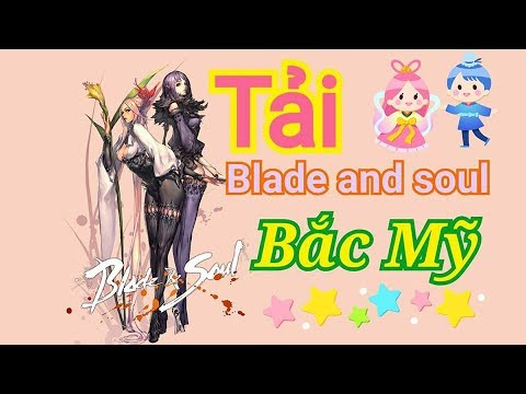 [B&S] Hướng dẫn cài đặt Blade and Soul Bắc Mỹ cùng Huỳnh Sugoi