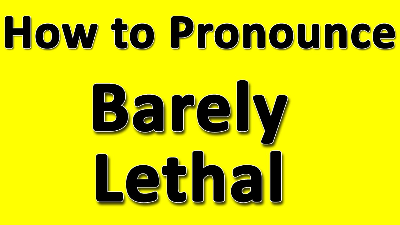 How to Pronounce Barely Lethal - YouTube