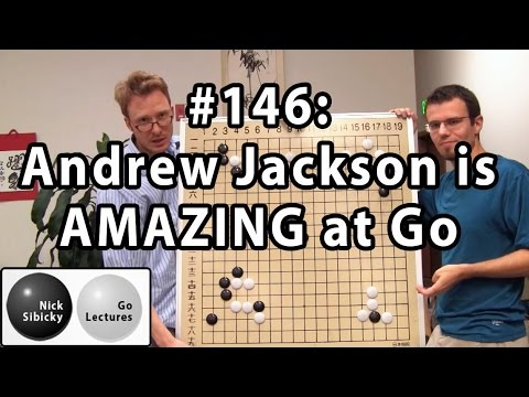 Nick Sibicky Go Lecture #146 - Andrew Jackson is AMAZING at Go