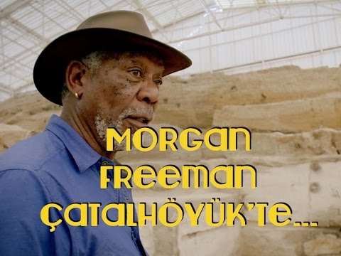 Morgan Freeman, Konya Çatalhöyük'te: İlk çiftçiler ilk inananlar mıydı ?