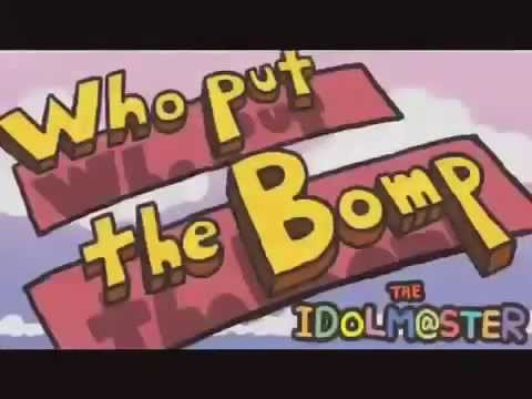 Idolm@ster - Who Put the Bomp [FIXED]