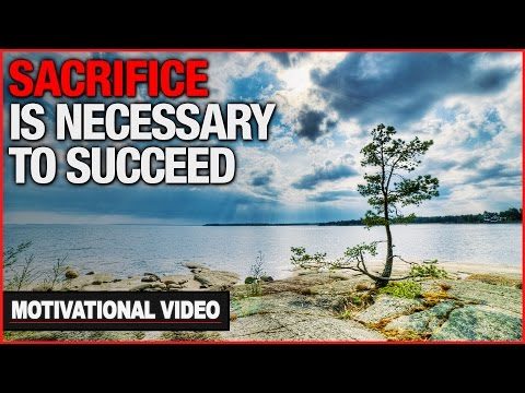 Sacrifice Is Necessary To Succeed - Motivational Video