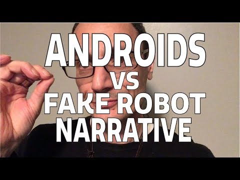 Androids vs fake robot narrative
