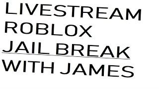 EN VIVO: Roblox JAILBREAK. ¡Inscríbete! 9 am 31 de julio de 2019