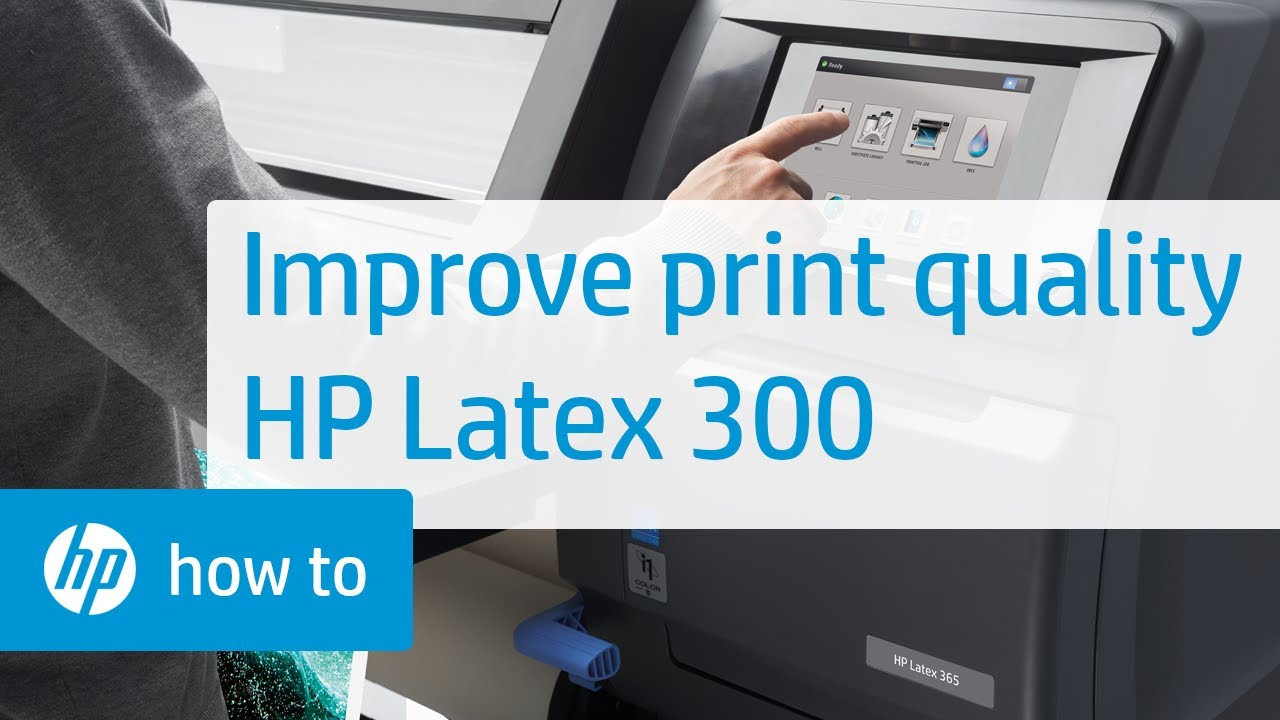 Improving Print Quality on the HP Latex 300 Printer Series | HP Latex | HP