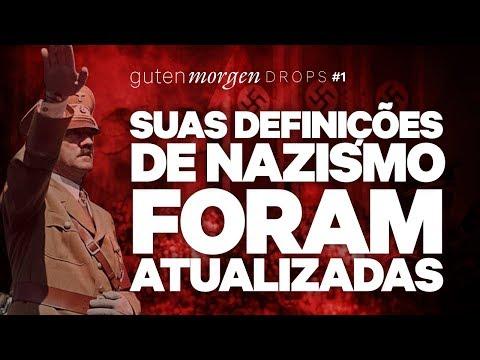 Guten Morgen Drops #1: Suas definições de nazismo foram atualizadas