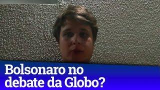BOLSONARO VAI PARTICIPAR DO DEBATE DA GLOBO?