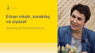 Erkən nikah, zorakılıq və siyasət  Şəmsiyyə Mustafayeva