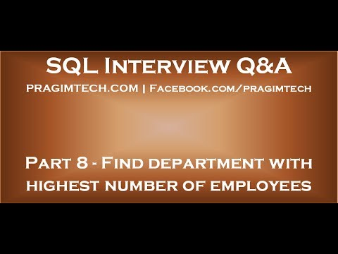 Part 8   SQL Query To Find Department With Highest Number Of Employees
