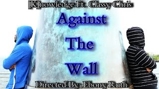 [K]nowledge Ft. Classy Chris - Against The Wall (Prod. by N-Sane Beats)