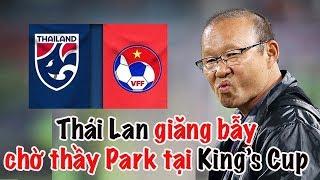 HLV Park Hang Seo 😍Việt Nam vs Thái Lan tại King's Cup | Hơn cả Thắng