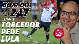 Baixar Bom dia 247 (22/6/18) – O torcedor pede Lula