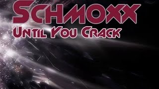 Schmoxx - Until You Crack