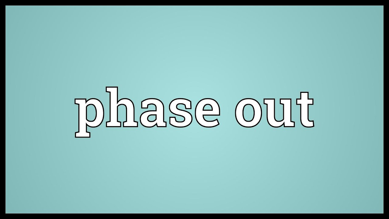 Image result for phase out