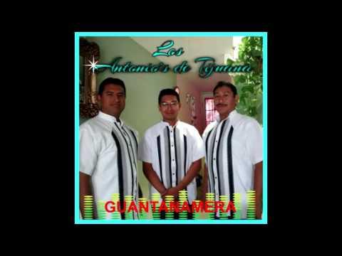 GUANTANAMERA---LOS  ANTONIOS DE TIJUANA---djcreativo