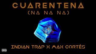 Cuarentena (Na Na Na) (Quarantine Song) - Indian Trap X Max Cortéz