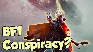 The BIGGEST Conspiracy in Battlefield 1 - BRING YOUR OWN TIN FOIL HAT