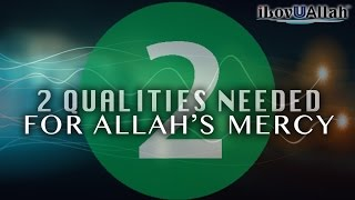 2 Qualities Needed For Allah's Mercy | Mufti Menk