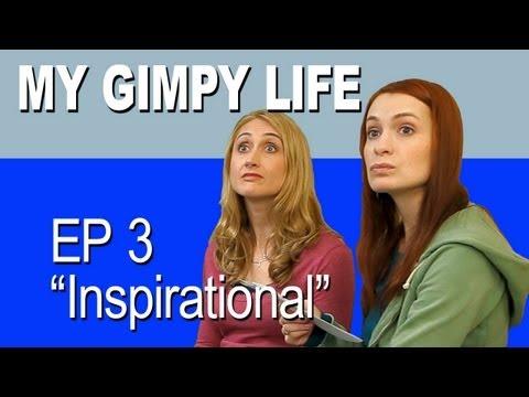 My Gimpy Life - Ep 3: Inspirational