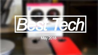 Best Tech of the Month - May 2018 Top Tech