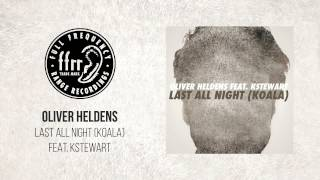 Download Oliver Heldens - Last All Night (Koala) feat. KStewart Mp3 and Videos