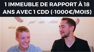 KILLIAN, 18 ANS, 1 IMMEUBLE DE RAPPORT AVEC UN 1 CDD (-1000€/MOIS)