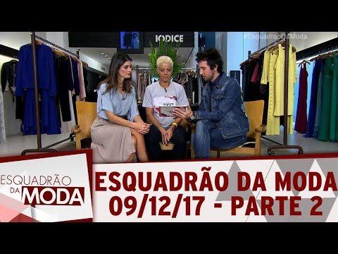 Esquadrão da Moda (09/12/17) | Parte 2