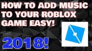 How to add music to your roblox game 2018 easy!