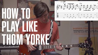 How To Play Like Thom Yorke: Less Is Chord [Tutorial with Joe Edelmann]