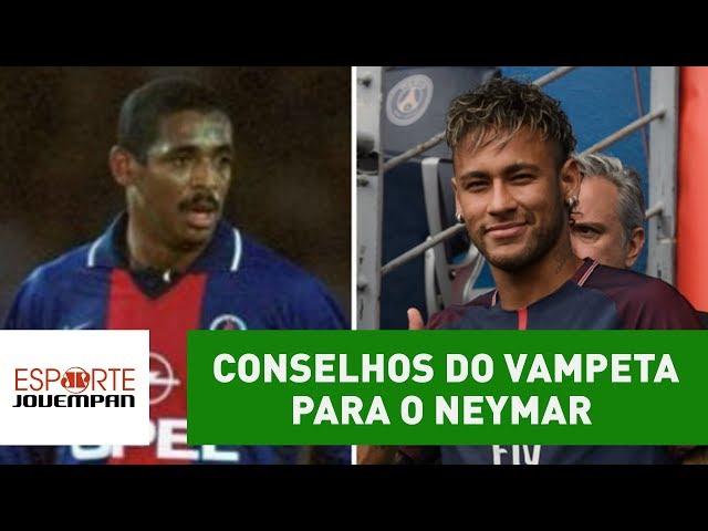 OLHA os conselhos que Vampeta deu a NEYMAR no PSG!