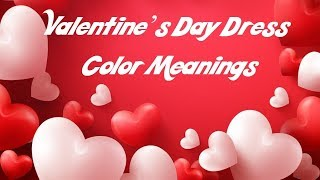 Valentine's Day Dress Colors Meanings | February 14 | Lovers Day | Love Proposals
