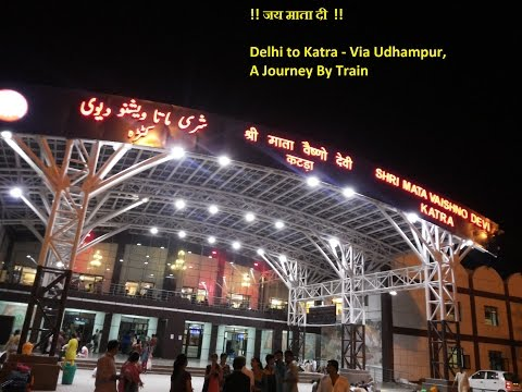 Delhi to Katra, Via Udhampur by train - Journey highlights with Actual Audio
