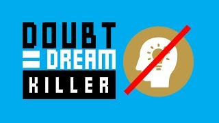 Doubt Is A Dream Killer
