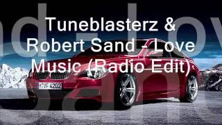 Tuneblasterz & Robert Sand   Love Music Radio Edit