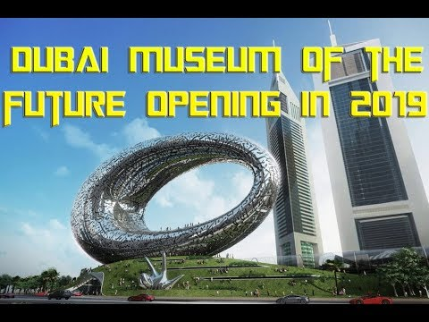 Dubai's Museum of the Future Opening In 2019