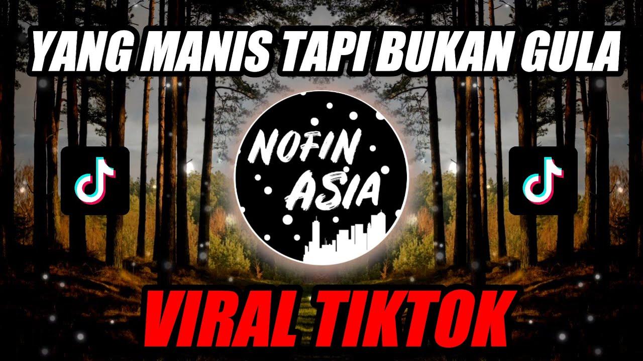 Download DJ YANG MANIS TAPI BUKAN GULA VIRAL TIKTOK (Nofin Asia Remix Terbaru 2021 Full Bass)