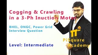 Cogging Crawling effect in a 3-Phase Induction motor | Interview Question | PiSquare Academy