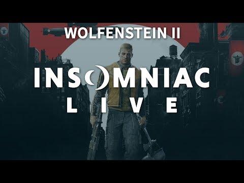 Insomniac Live - Wolfenstein II